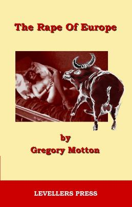 The Rape OF Europe by Gregory Motton Levellers' Press